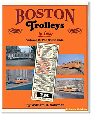 Boston Trolleys In Color Volume 2: The South Side: William D. Volkmer