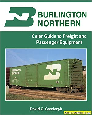 Burlington Northern Color Guide to Freight and Passenger Equipment: David G. Casdorph