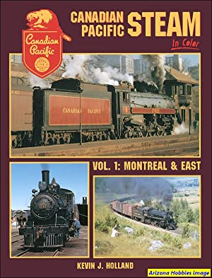 Canadian Pacific Steam In Color Vol. 1: Kevin J. Holland