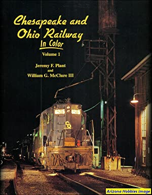 Chesapeake & Ohio Railway In Color Volume 1: Jeremy F. Plant and William G. McClure III