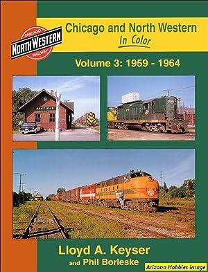 Chicago & North Western In Color Volume 3: 1959-1964: Lloyd A. Keyser and Phil Borleske