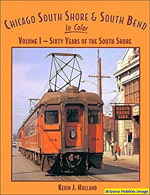 Chicago, South Shore & South Bend In Color Volume 1: Kevin J. Holland