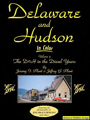Delaware & Hudson In Color Vol. 3: The D&H in the Diesel Years: Jeffrey Plant & Jeremy ...