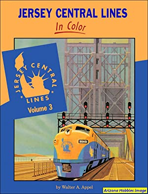 Jersey Central Lines In Color Volume 3: Walter A. Appel