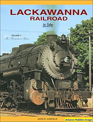 Lackawanna Railroad In Color Vol. 3: The Transition Years: John R. Canfield