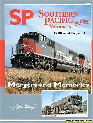 Southern Pacific In Color Vol. 5: Mergers and Memories: Jim Boyd