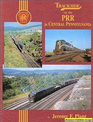 Trackside on the Pennsylvania Railroad In Central Pennsylvania: Jeremy F. Plant