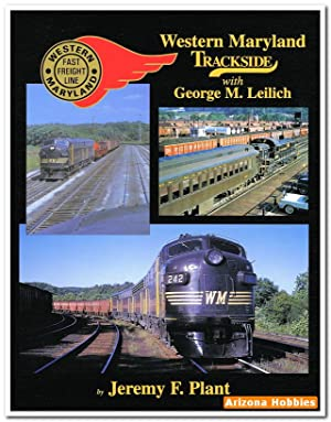 Western Maryland Trackside with George M. Leilich: Jeremy F. Plant