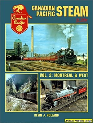 Canadian Pacific Steam In Color Vol. 2: Montreal and West: Kevin J. Holland