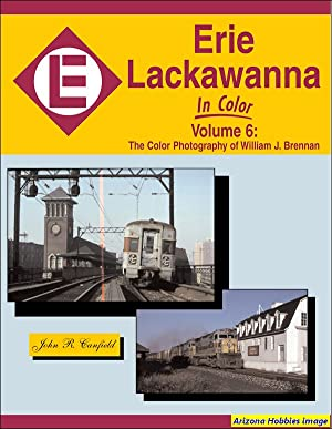Erie Lackawanna In Color Volume 6: The Color Photography of William J. Brennan: John R. Canfield