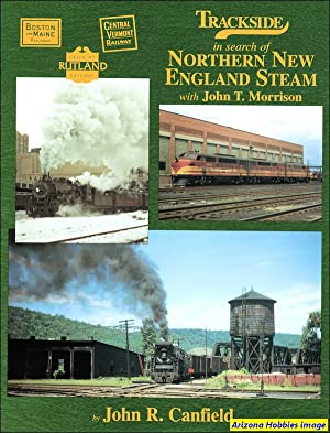 Trackside in Search of Northern New England Steam: John R. Canfield