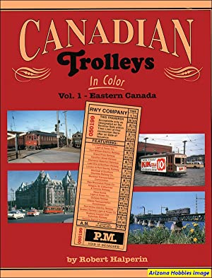 Canadian Trolleys In Color Volume 1: Eastern Canada: Robert Halperin