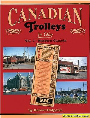 Canadian Trolleys In Color Vol. 1: Eastern Canada: Robert Halperin