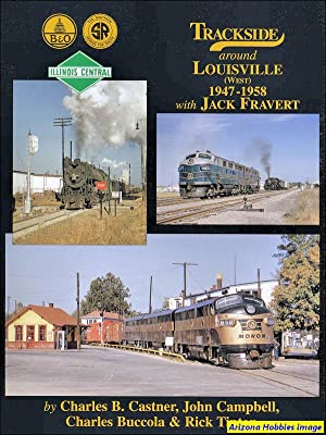 Trackside Around Louisville West 1947-1958 with Jack Fravert: Castner, Campbell, Buccola and Tipton