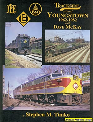 Trackside Around Youngstown 1962-1982 with Dave McKay: Stephen M. Timko