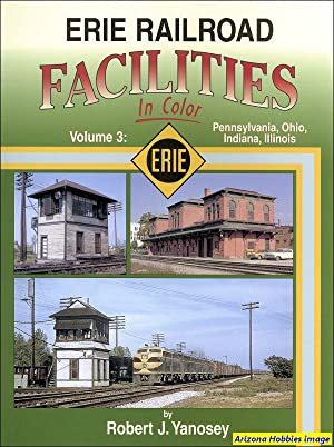 Erie Railroad Facilities In Color Vol. 3: Pennsylvania, Ohio, Indiana, Illinois: Robert J. Yanosey