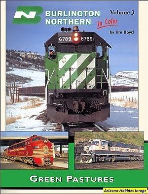 Burlington Northern In Color Volume 3: Green Pastures: Jim Boyd