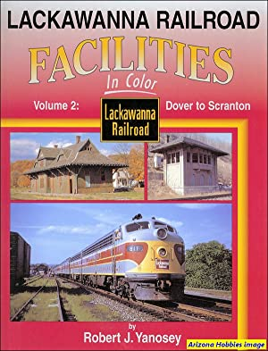 Lackawanna Railroad Facilities In Color Vol. 2: Dover to Scranton: Robert J. Yanosey