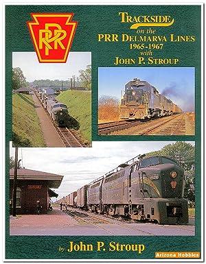 Trackside on the Pennsylvania Railroad Delmarva Lines: John P. Stroup