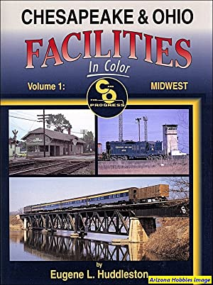 Chesapeake & Ohio Facilities In Color Vol. 1: Midwest: Eugene L. Huddleston