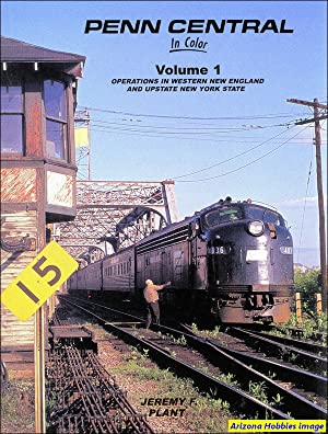 Penn Central In Color Volume 1: Operations in Western New England and Upstate New York State: ...