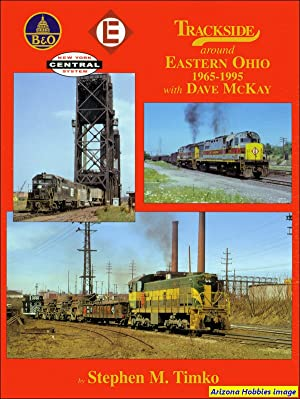 Trackside Around Eastern Ohio 1965-1995 with Dave McKay: Stephen M. Timko