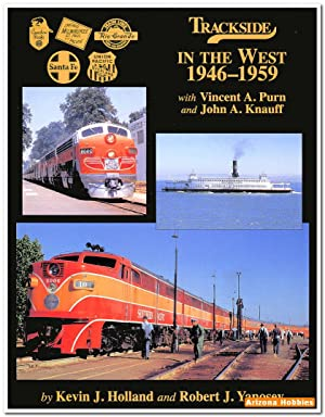 Trackside in the West 1946-1959 with Vincent A. Purn and John A. Knauff: Kevin J. Holland and ...