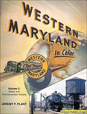 Western Maryland In Color Volume 2: Steam and First-Generation Diesels: Jeremy F. Plant