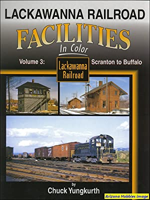 Lackawanna Railroad Facilities In Color Vol. 3: Scranton to Buffalo: Chuck Yungkurth