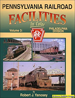 Pennsylvania Railroad Facilities In Color Volume 3: Philadelphia Division: Robert J. Yanosey