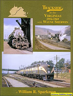 Trackside in the Virginias 1954-1969 with Wayne Sherwin: William R. Sparkmon