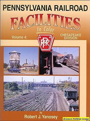 Pennsylvania Railroad Facilities In Color Vol. 4: Chesapeake Division: Robert J. Yanosey