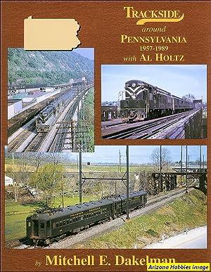 Trackside Around Pennsylvania 1957-1989 with Al Holtz: Mitchell E. Dakelman