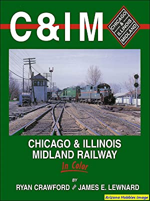 Chicago & Illinois Midland Railway In Color: Ryan Crawford and James E. Lewnard