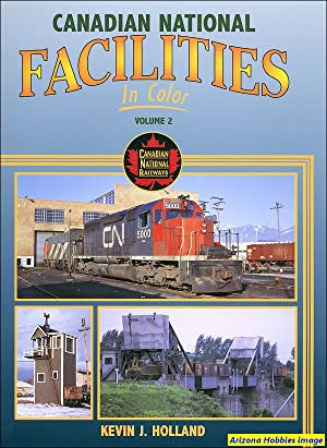 Canadian National Facilities In Color Volume 2: Kevin J. Holland