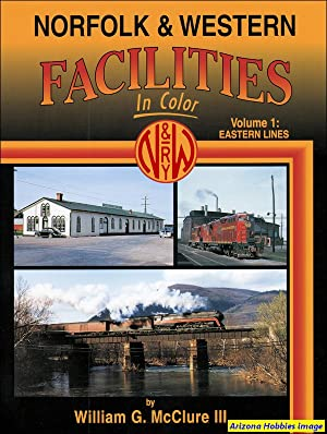 Norfolk & Western Facilities In Color Volume 1: Eastern Lines: William G. McClure III