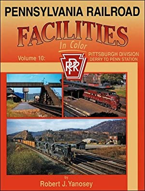 Pennsylvania Railroad Facilities In Color Volume 10: Pittsburgh Division: Robert J. Yanosey