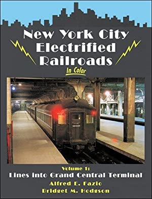 New York City Electrified Railroads In Color Volume 1: Lines Into Grand Central Terminal: Alfred E....