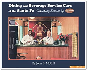 Dining and Beverage Service Cars of the Santa Fe Railway: Featuring Service by Fred Harvey: John B....