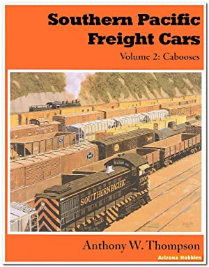 Southern Pacific Freight Cars Vol. 2: Cabooses: Anthony W. Thompson