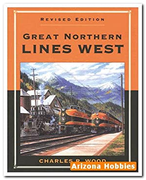 Great Northern Lines West (Revised Edition): Charles R. Wood