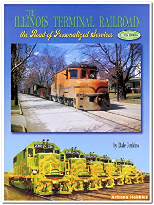 The Illinois Terminal Railroad: The Road of Personalized Services: Dale Jenkins