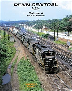 Penn Central In Color Vol. 4: West of the Alleghenies: Jeremy F. Plant