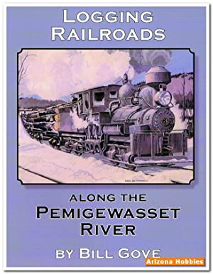 Logging Railroads Along the Pemigewasset River: Bill Grove