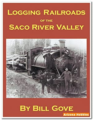 Logging Railroads of the Saco River Valley: Bill Gove