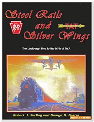 Steel Rails and Silver Wings: The Lindbergh Line to the birth of TWA: Robert J. Serling and George ...