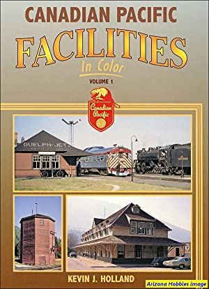 Canadian Pacific Facilities In Color Vol. 1: Kevin J. Holland