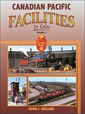 Canadian Pacific Facilities In Color Vol. 2: Kevin J. Holland