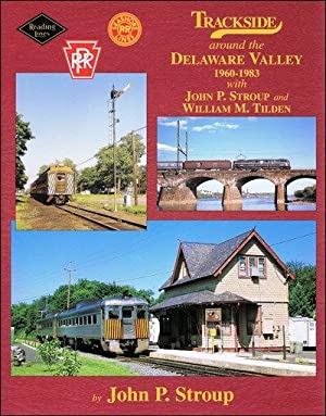 Trackside Around the Delaware Valley 1960-1983: John P. Stroup