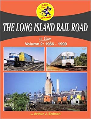 The Long Island Rail Road In Color Volume 2: 1966-1990: Arthur J. Erdman